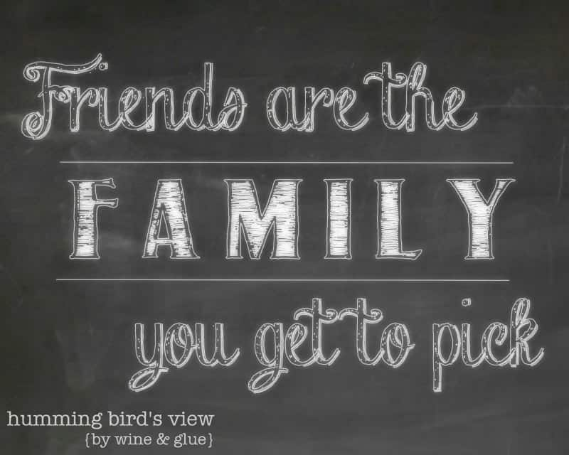Friends are the Family You get to Pick