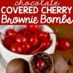 collage of photos of chocolate covered cherry brownie bombs