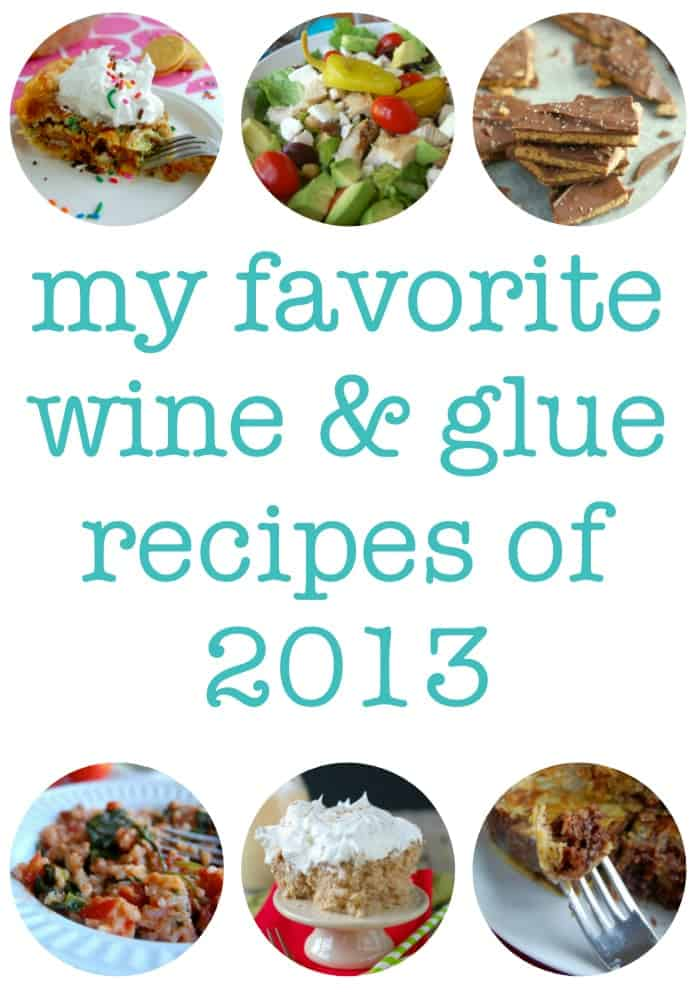 My favorite www.wineandglue.com recipes of 2013!