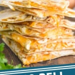 pinterest graphic of a stack of Taco Bell chicken quesadillas