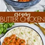 photo collage of creamy butter chicken recipe